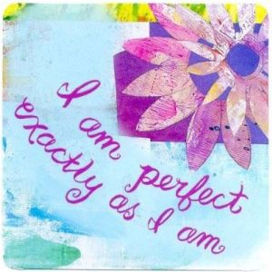 I am perfect exactly as I am