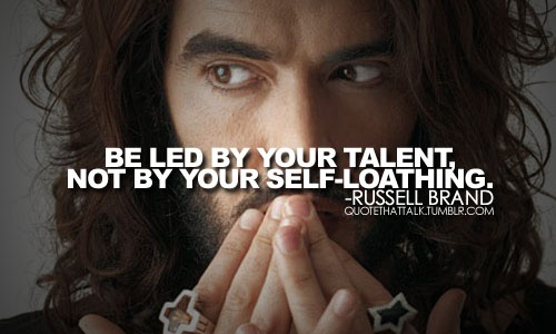 Russel Brand be lead by your talent